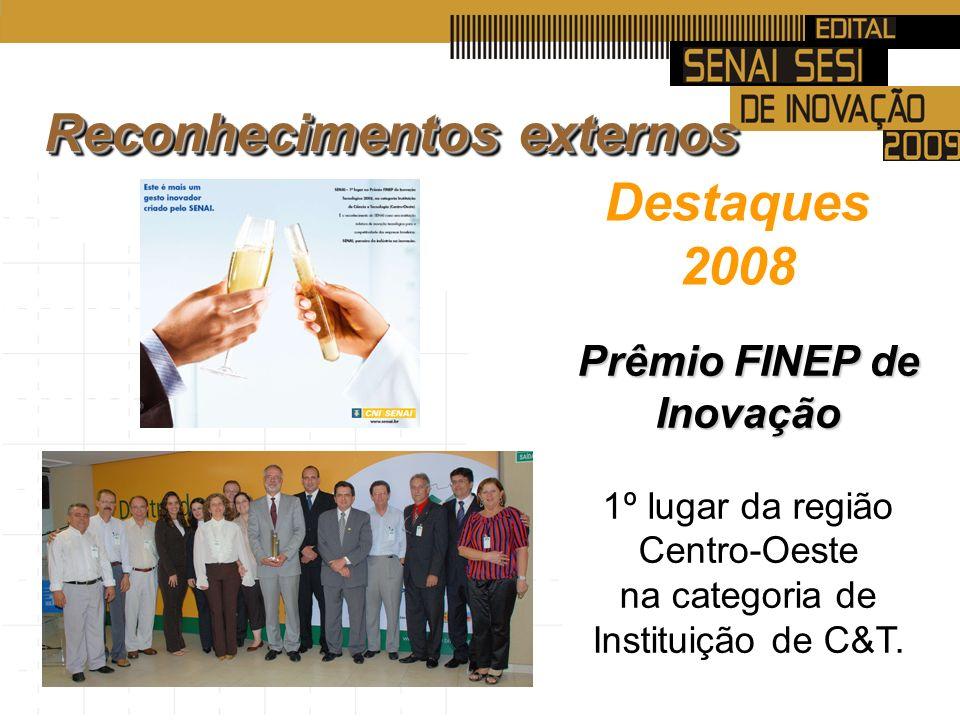 Destaques 2008 Prêmio FINEP de Inovação 1º lugar da região Centro-Oeste na categoria de Instituição de C&T.