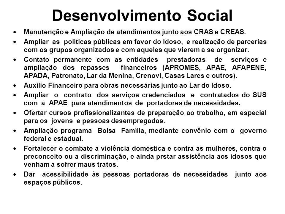Desenvolvimento Social Manutenção e Ampliação de atendimentos junto aos CRAS e CREAS. Ampliar as políticas públicas em favor do Idoso, e realização de