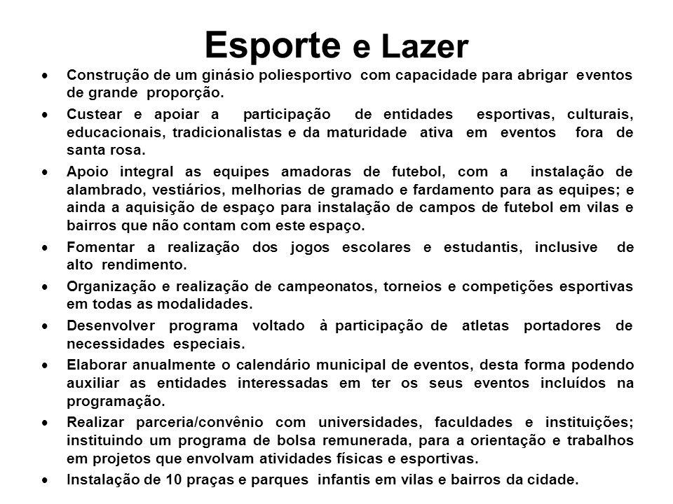 Esporte e Lazer Construção de um ginásio poliesportivo com capacidade para abrigar eventos de grande proporção.