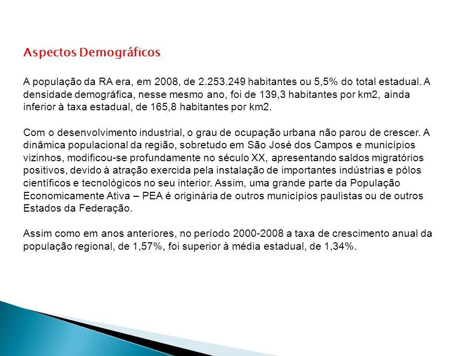 Aspectos Demográficos A população da RA era, em 2008, de 2.253.249 habitantes ou 5,5% do total estadual. A densidade demográfica, nesse mesmo ano, foi