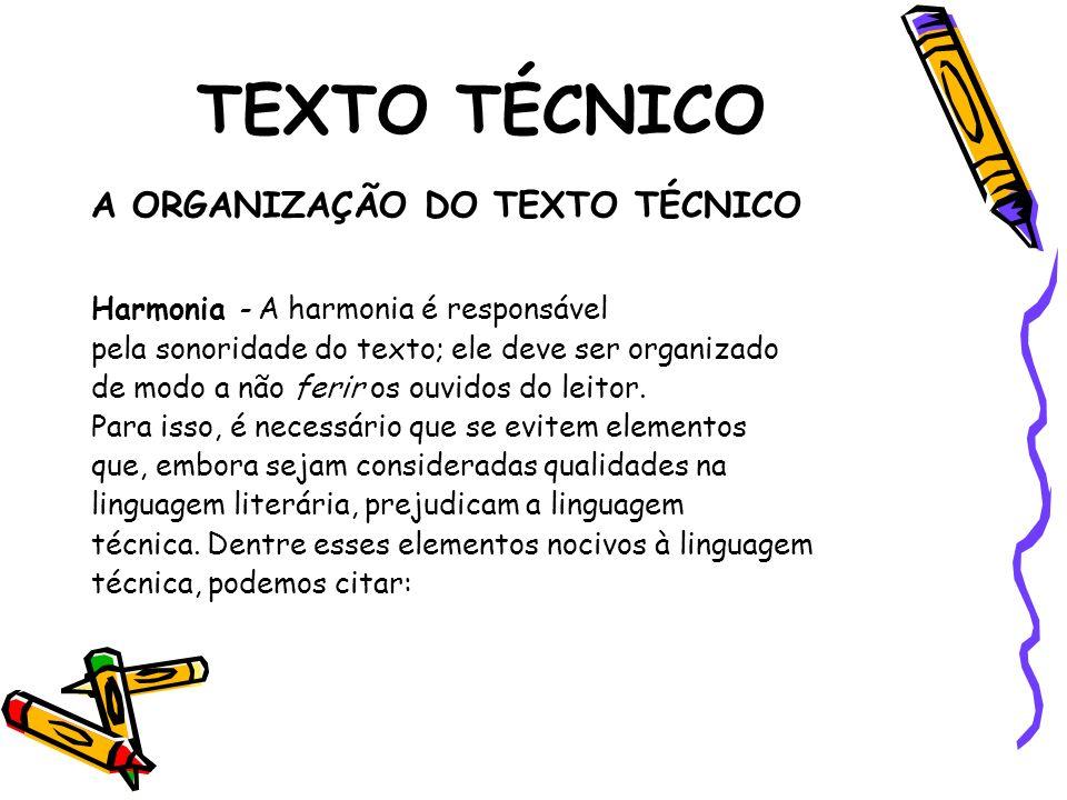 TEXTO TÉCNICO A ORGANIZAÇÃO DO TEXTO TÉCNICO Harmonia - A harmonia é responsável pela sonoridade do texto; ele deve ser organizado de modo a não ferir os ouvidos do leitor.