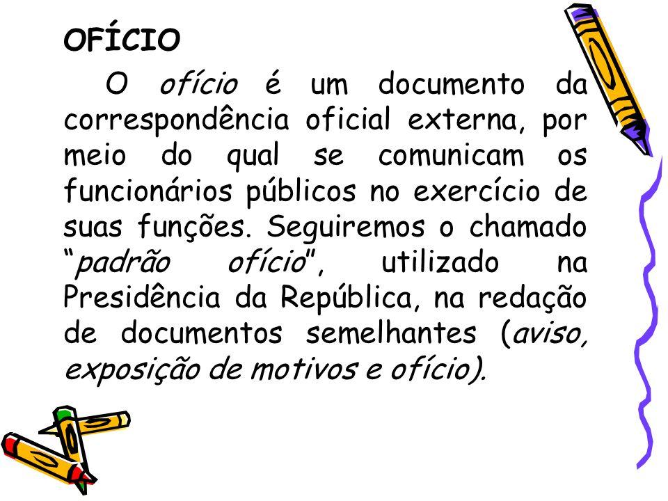 OFÍCIO O ofício é um documento da correspondência oficial externa, por meio do qual se comunicam os funcionários públicos no exercício de suas funções.