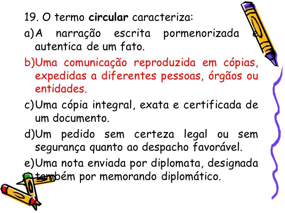 19.O termo circular caracteriza: a)A narração escrita pormenorizada e autentica de um fato.