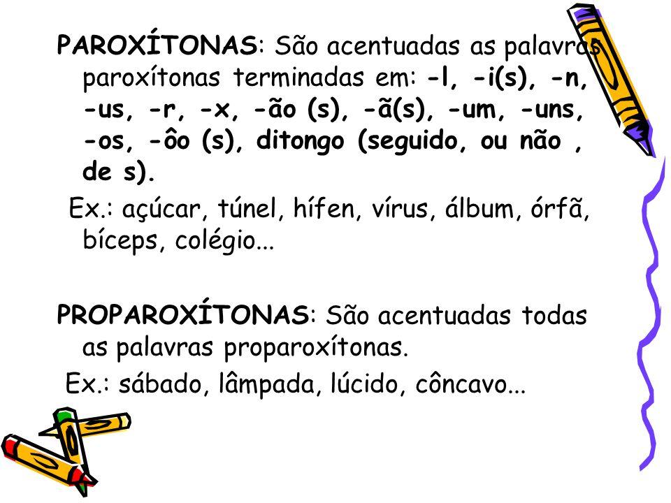 PAROXÍTONAS: São acentuadas as palavras paroxítonas terminadas em: -l, -i(s), -n, -us, -r, -x, -ão (s), -ã(s), -um, -uns, -os, -ôo (s), ditongo (segui