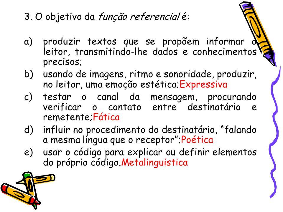 3. O objetivo da função referencial é: a)produzir textos que se propõem informar o leitor, transmitindo-lhe dados e conhecimentos precisos; b)usando d