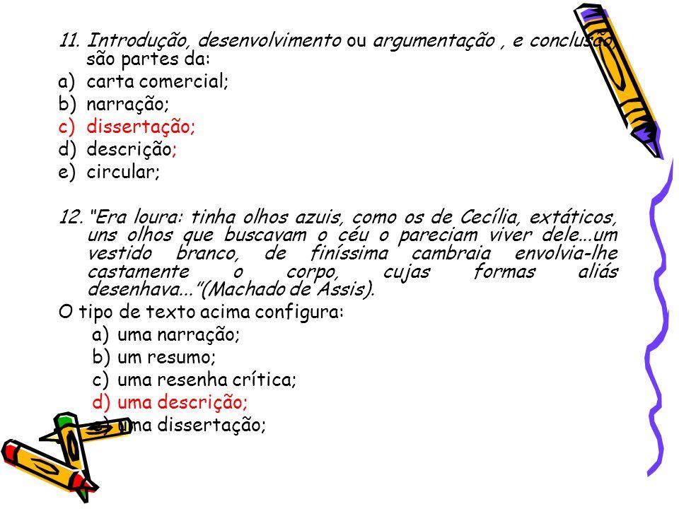 11.Introdução, desenvolvimento ou argumentação, e conclusão, são partes da: a)carta comercial; b)narração; c)dissertação; d)descrição; e)circular; 12.