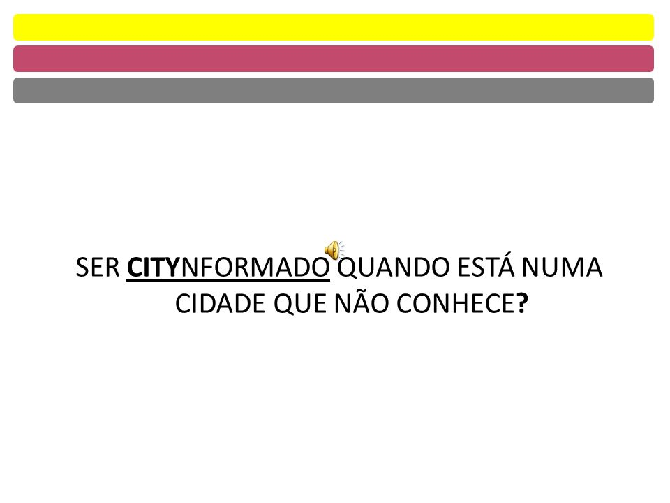 SER CITYNFORMADO QUANDO ESTÁ NUMA CIDADE QUE NÃO CONHECE