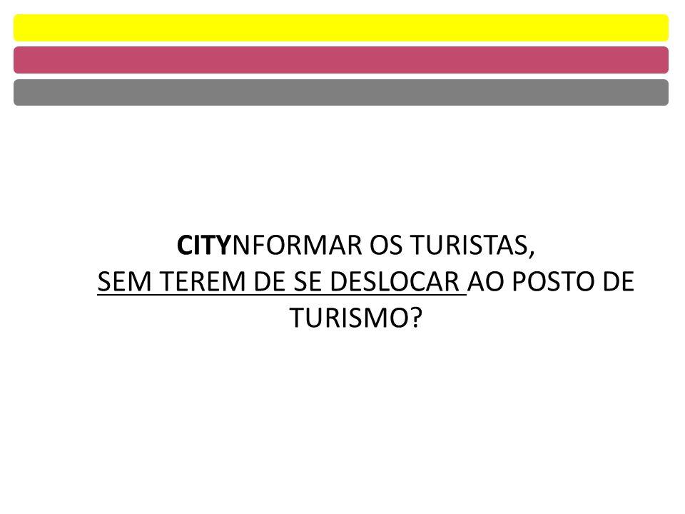 CITYNFORMAR OS TURISTAS, SEM TEREM DE SE DESLOCAR AO POSTO DE TURISMO