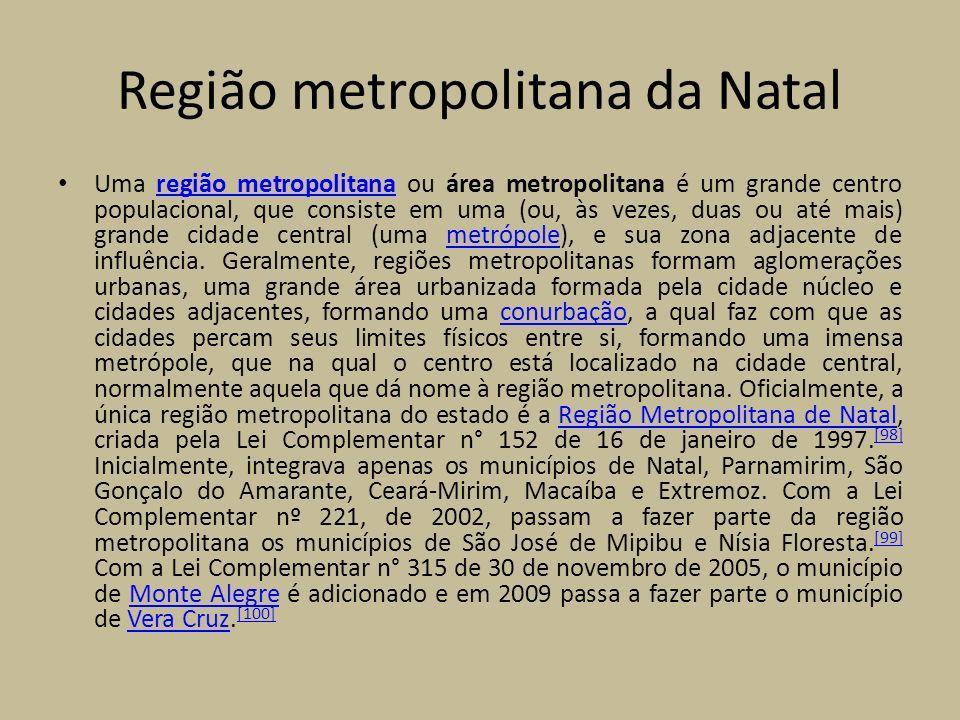 Região metropolitana da Natal Uma região metropolitana ou área metropolitana é um grande centro populacional, que consiste em uma (ou, às vezes, duas ou até mais) grande cidade central (uma metrópole), e sua zona adjacente de influência.