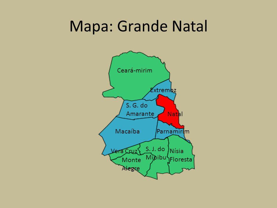 Mapa: Grande Natal Ceará-mirim Natal Macaíba S. G. do Amarante Extremoz Parnamirim Vera CruzNísia Floresta S. J. do Mipibu Monte Alegre