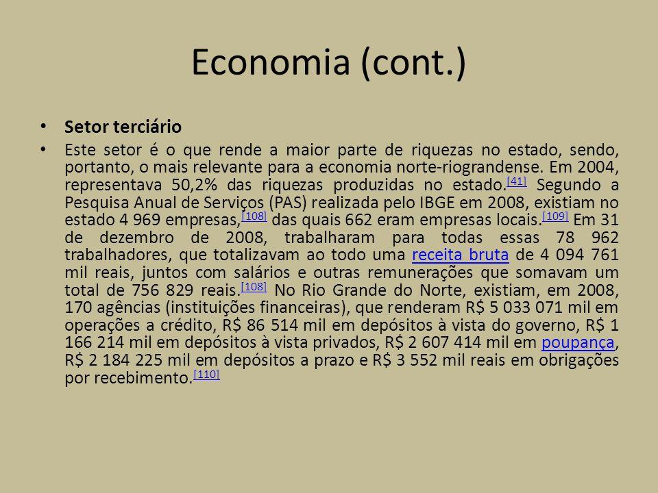 Economia (cont.) Setor terciário Este setor é o que rende a maior parte de riquezas no estado, sendo, portanto, o mais relevante para a economia norte-riograndense.