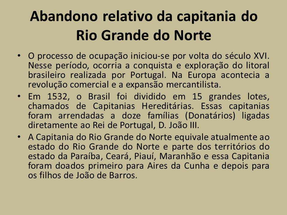Abandono relativo da capitania do Rio Grande do Norte O processo de ocupação iniciou-se por volta do século XVI. Nesse período, ocorria a conquista e