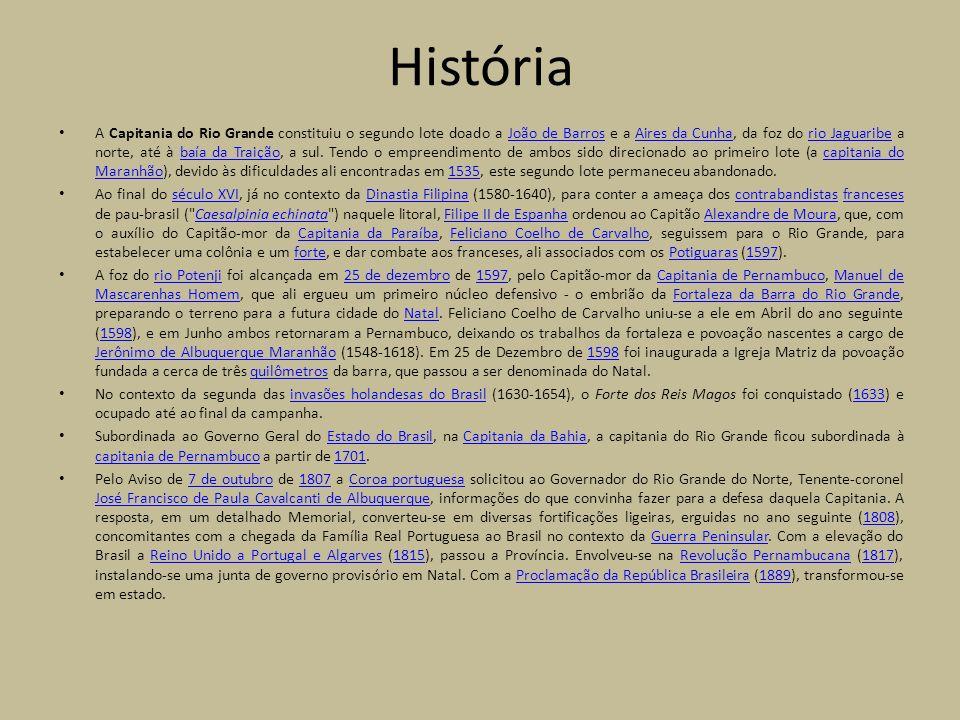 História A Capitania do Rio Grande constituiu o segundo lote doado a João de Barros e a Aires da Cunha, da foz do rio Jaguaribe a norte, até à baía da