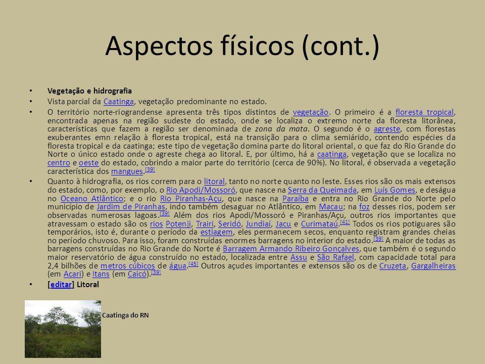 Aspectos físicos (cont.) Vegetação e hidrografia Vista parcial da Caatinga, vegetação predominante no estado.Caatinga O território norte-riograndense