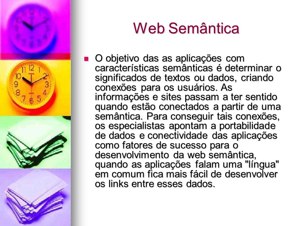 O objetivo das as aplicações com características semânticas é determinar o significados de textos ou dados, criando conexões para os usuários.