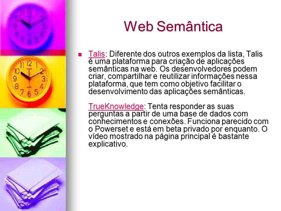 Web Semântica Talis: Diferente dos outros exemplos da lista, Talis é uma plataforma para criação de aplicações semânticas na web.