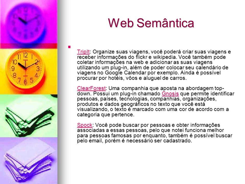 Web Semântica TripIt: Organize suas viagens, você poderá criar suas viagens e receber informações do flickr e wikipedia.