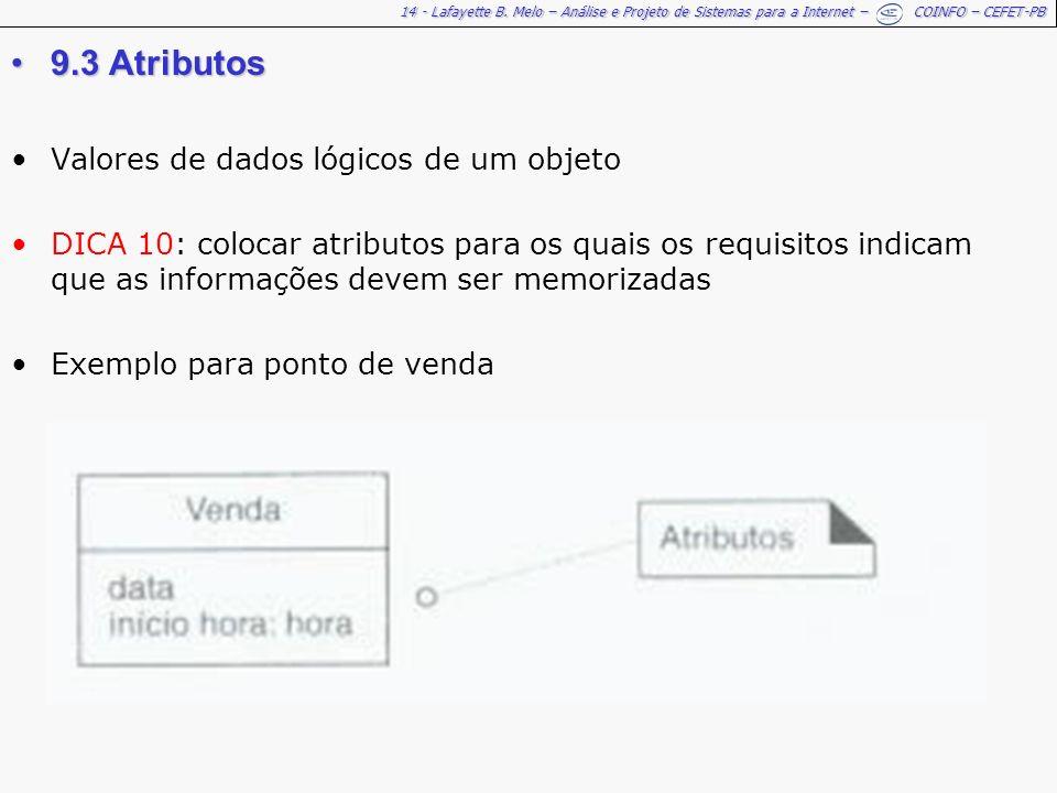 14 - Lafayette B. Melo – Análise e Projeto de Sistemas para a Internet – COINFO – CEFET-PB 9.3 Atributos9.3 Atributos Valores de dados lógicos de um o