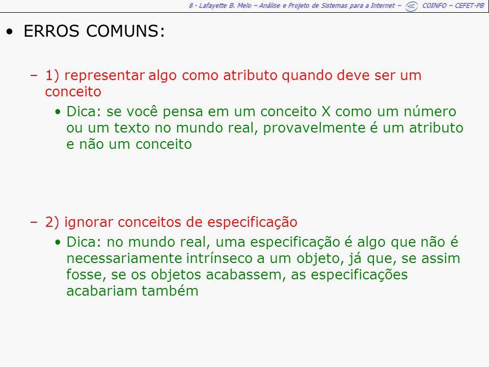 8 - Lafayette B. Melo – Análise e Projeto de Sistemas para a Internet – COINFO – CEFET-PB ERROS COMUNS: –1) representar algo como atributo quando deve