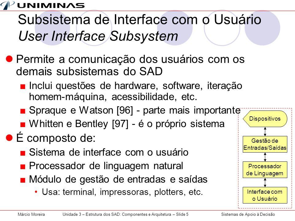 Sistemas de Apoio à DecisãoMárcio MoreiraUnidade 3 – Estrutura dos SAD: Componentes e Arquitetura – Slide 5 Subsistema de Interface com o Usuário User