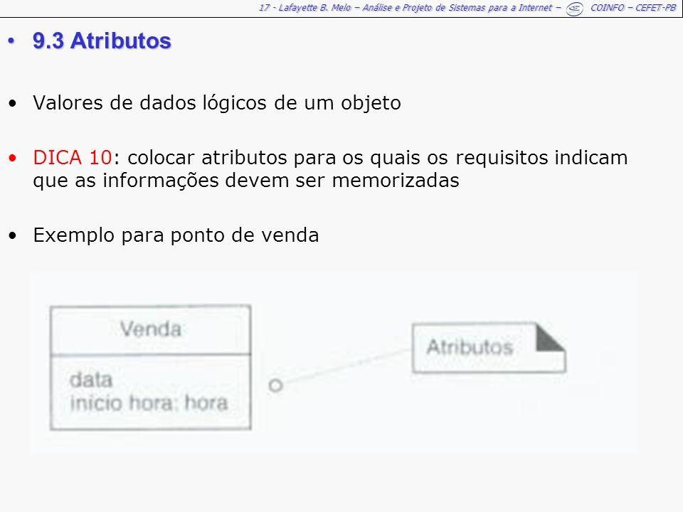 17 - Lafayette B. Melo – Análise e Projeto de Sistemas para a Internet – COINFO – CEFET-PB 9.3 Atributos9.3 Atributos Valores de dados lógicos de um o