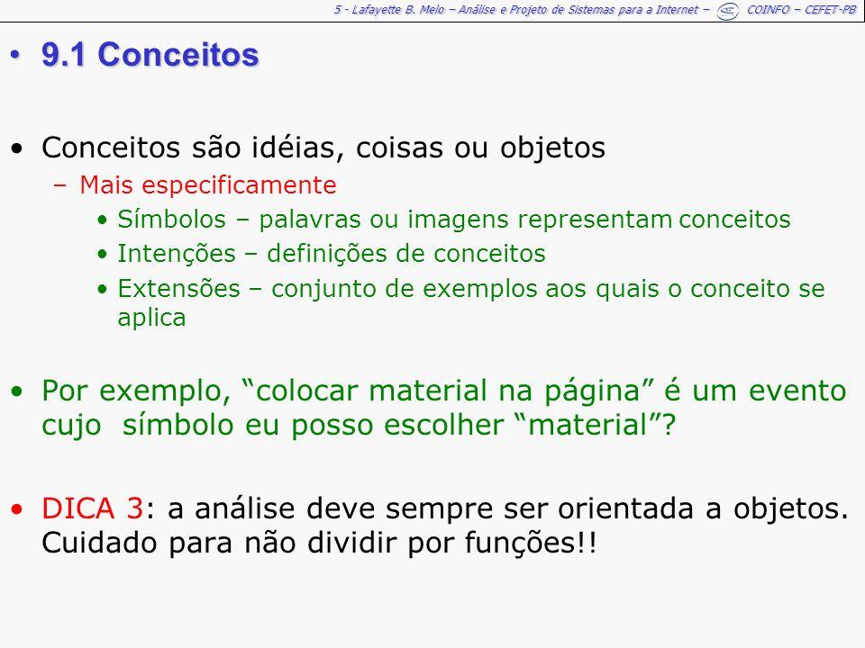 5 - Lafayette B. Melo – Análise e Projeto de Sistemas para a Internet – COINFO – CEFET-PB 9.1 Conceitos9.1 Conceitos Conceitos são idéias, coisas ou o