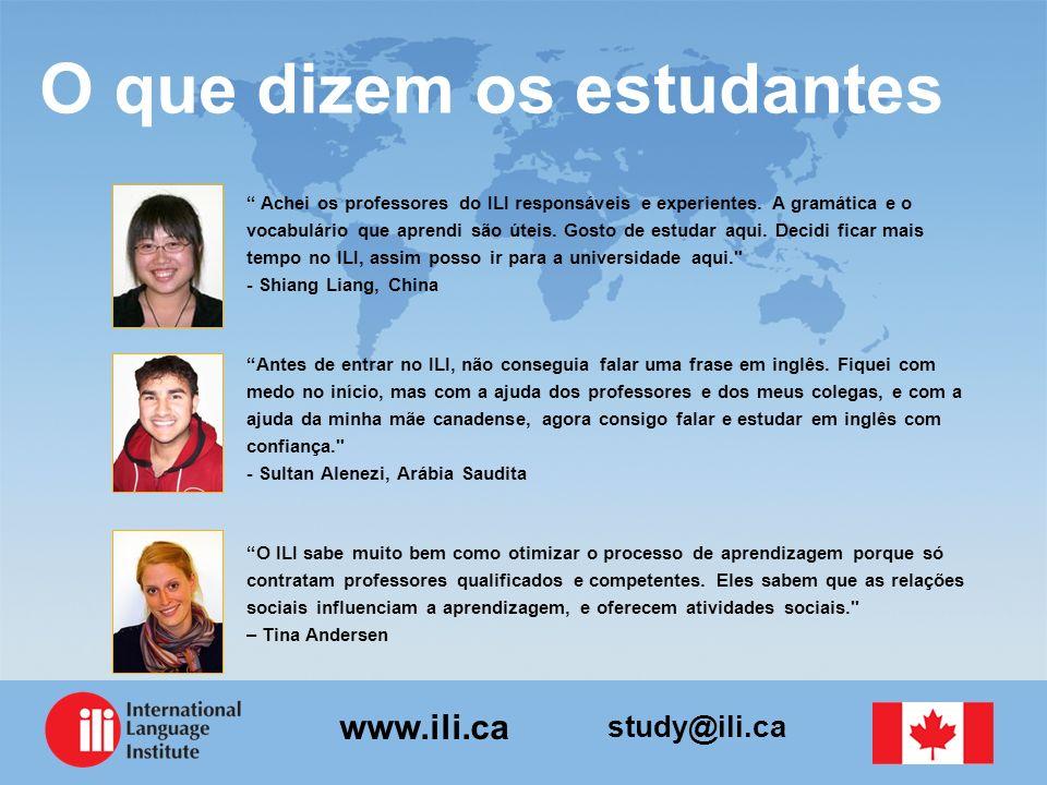 study@ili.ca www.ili.ca O que dizem os estudantes Achei os professores do ILI responsáveis e experientes. A gramática e o vocabulário que aprendi são