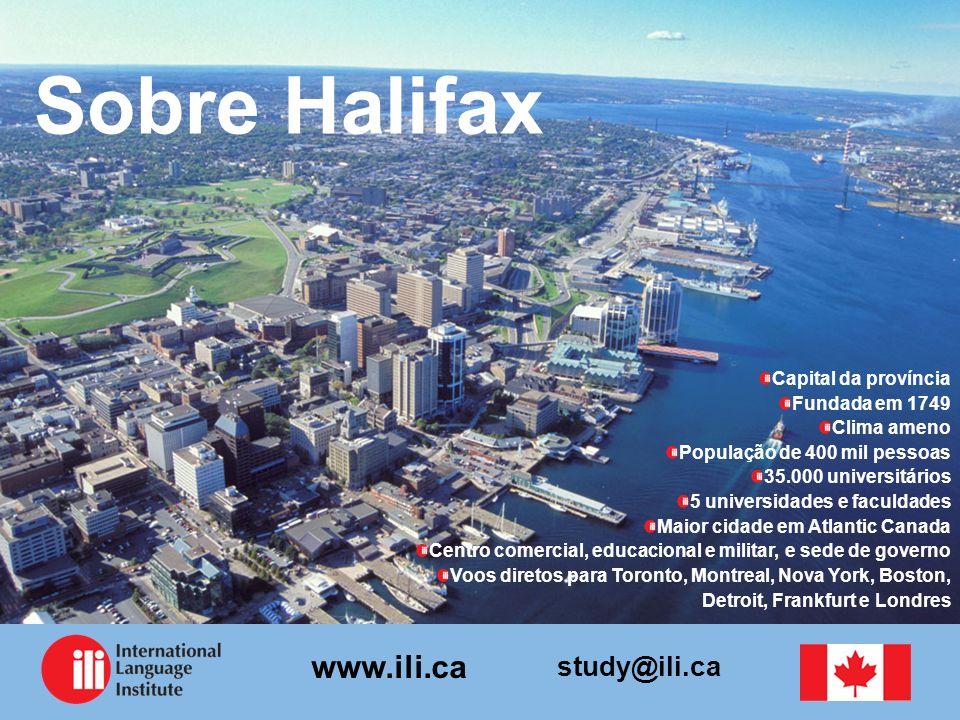 study@ili.ca www.ili.ca Sobre Halifax Capital da província Fundada em 1749 Clima ameno População de 400 mil pessoas 35.000 universitários 5 universida