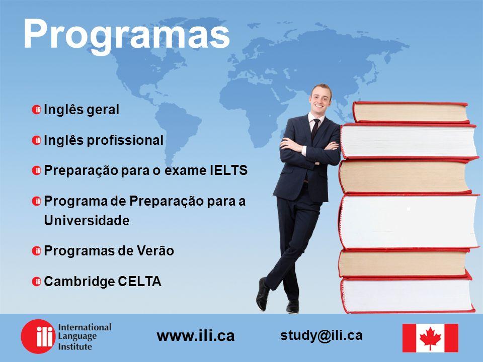 study@ili.ca www.ili.ca Programas Inglês geral Inglês profissional Preparação para o exame IELTS Programa de Preparação para a Universidade Programas de Verão Cambridge CELTA