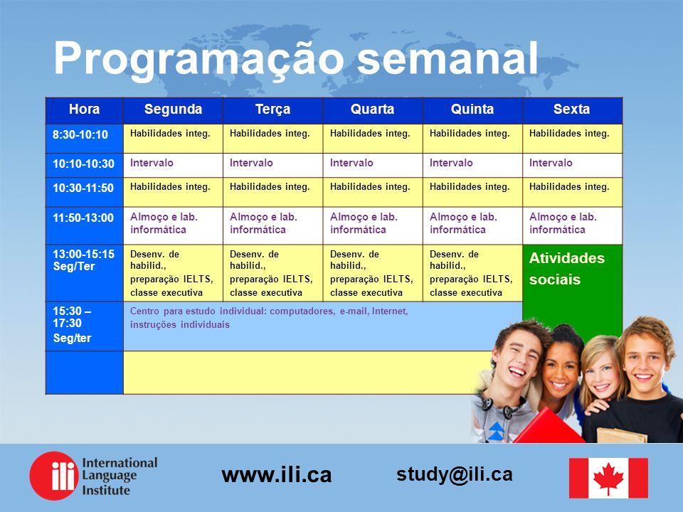 study@ili.ca www.ili.ca Programação semanal HoraSegundaTerçaQuartaQuintaSexta 8:30-10:10 Habilidades integ. 10:10-10:30 Intervalo 10:30-11:50 Habilida