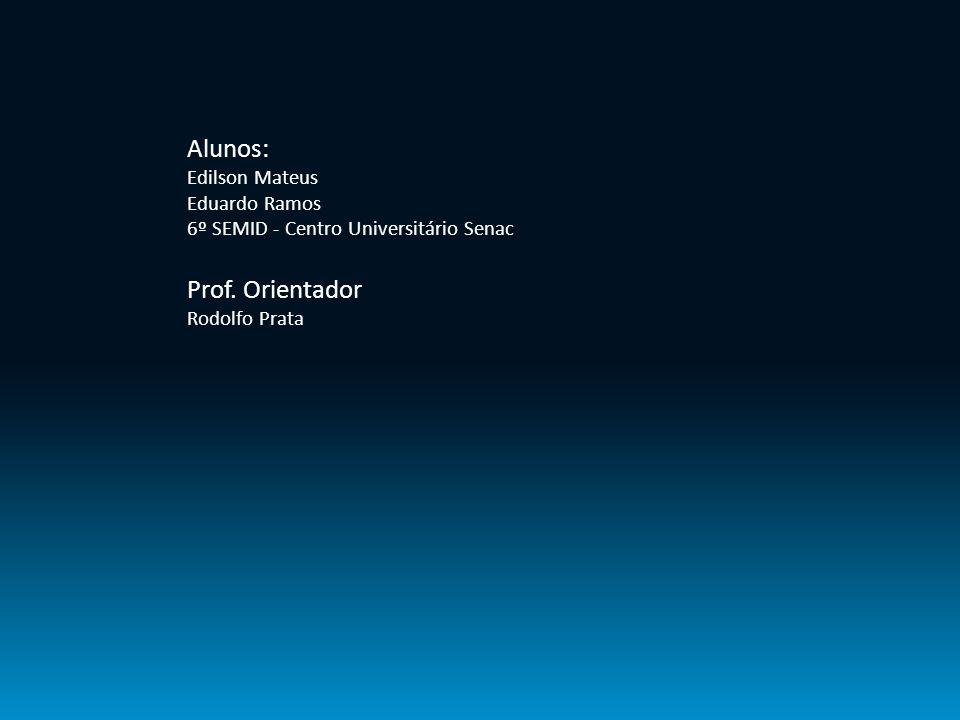 Alunos: Edilson Mateus Eduardo Ramos 6º SEMID - Centro Universitário Senac Prof. Orientador Rodolfo Prata