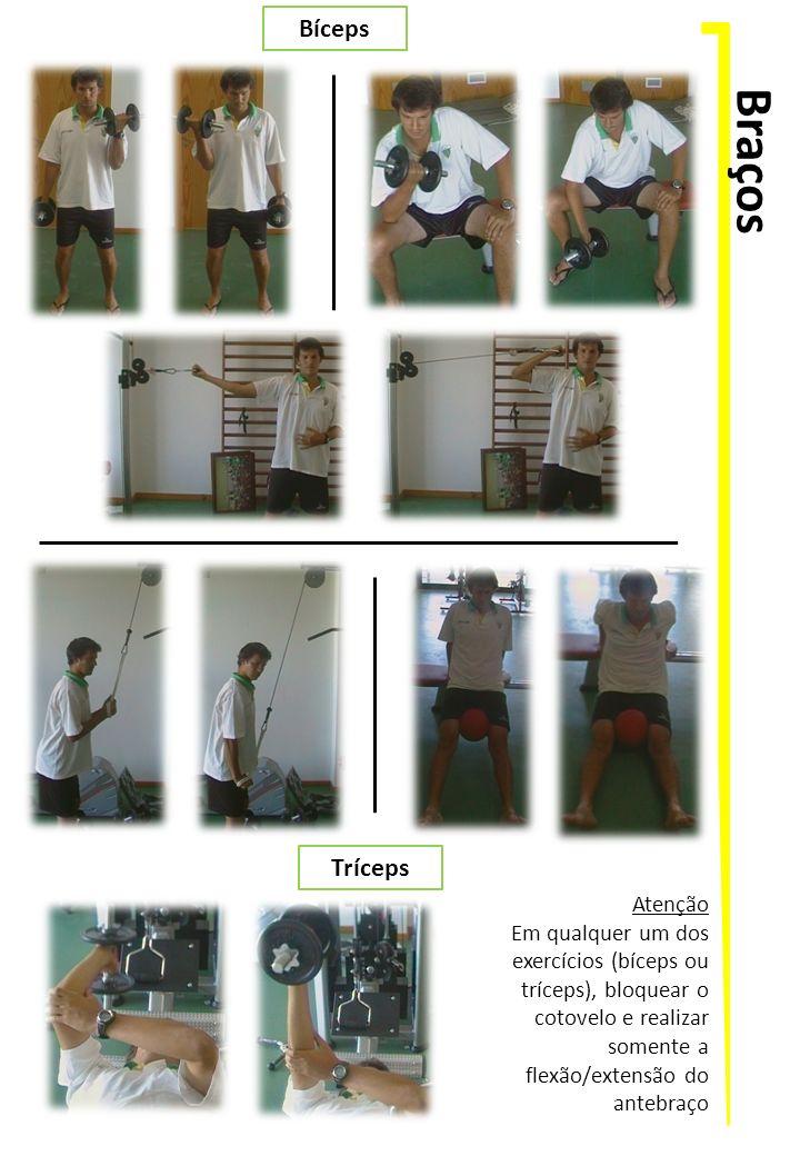 Braços Bíceps Tríceps Atenção Em qualquer um dos exercícios (bíceps ou tríceps), bloquear o cotovelo e realizar somente a flexão/extensão do antebraço