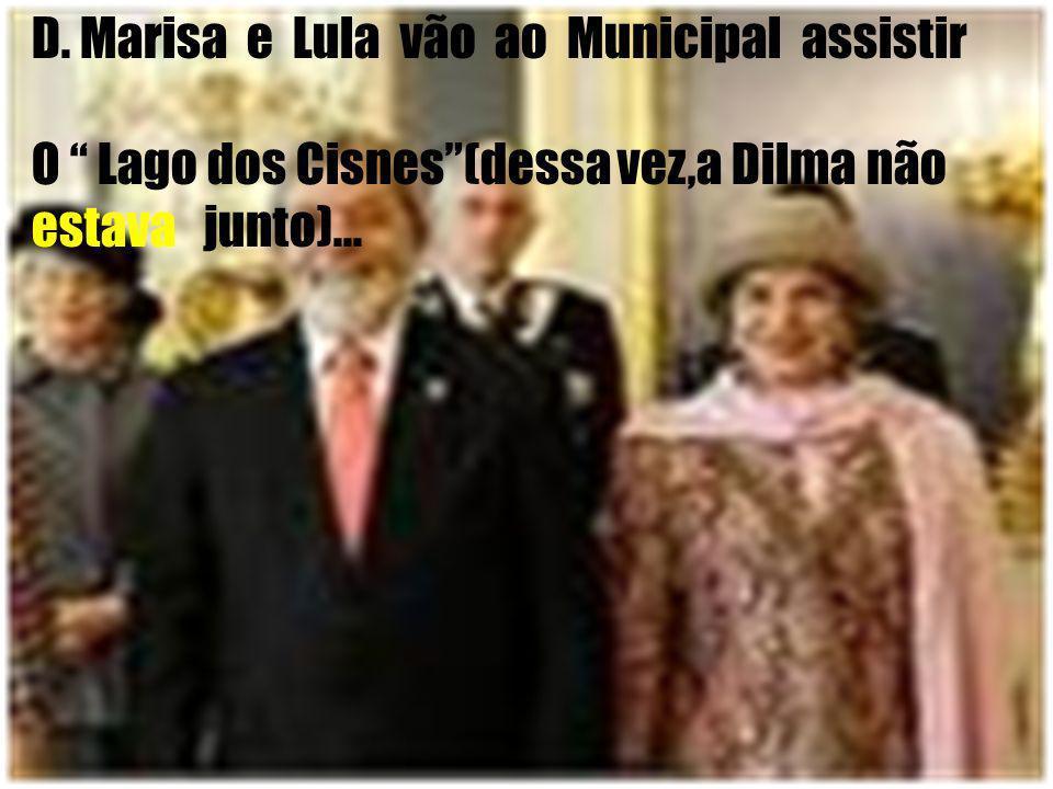 D. Marisa e Lula vão ao Municipal assistir O Lago dos Cisnes(dessa vez,a Dilma não estava junto)...
