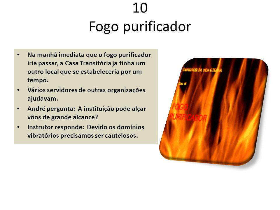 10 Fogo purificador Na manhã imediata que o fogo purificador iria passar, a Casa Transitória ja tinha um outro local que se estabeleceria por um tempo