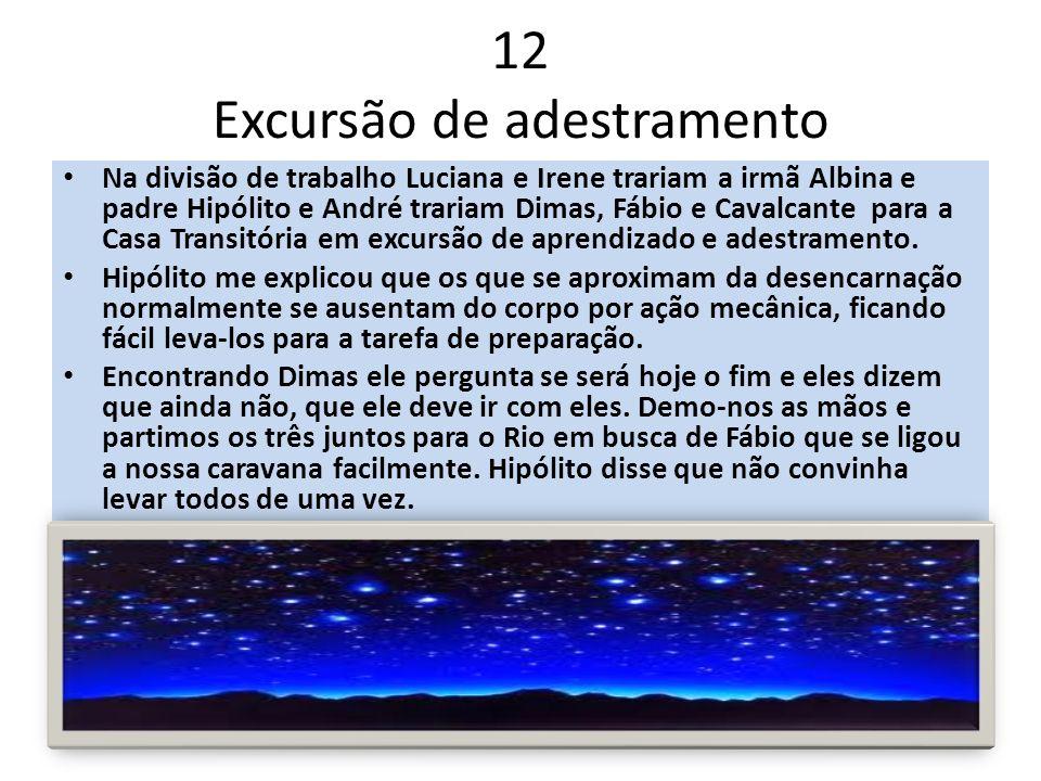 12 Excursão de adestramento Na divisão de trabalho Luciana e Irene trariam a irmã Albina e padre Hipólito e André trariam Dimas, Fábio e Cavalcante p