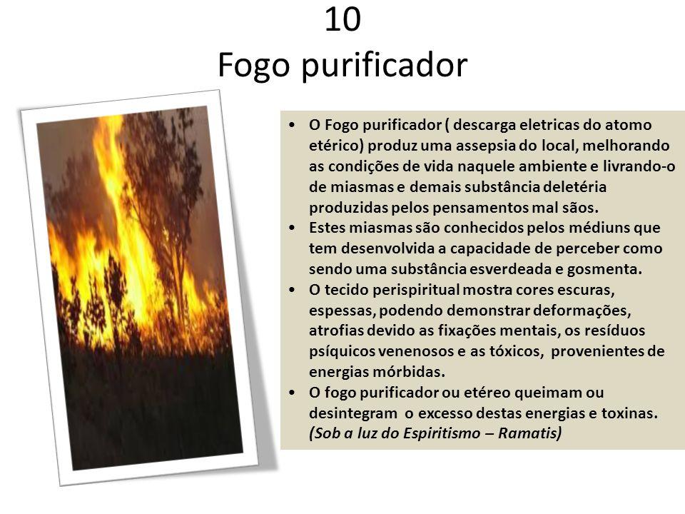 10 Fogo purificador O Fogo purificador ( descarga eletricas do atomo etérico) produz uma assepsia do local, melhorando as condições de vida naquele am