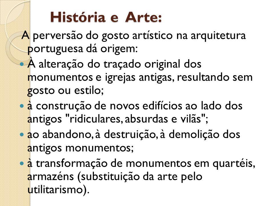História e Arte: História e Arte: A perversão do gosto artístico na arquitetura portuguesa dá origem: À alteração do traçado original dos monumentos e