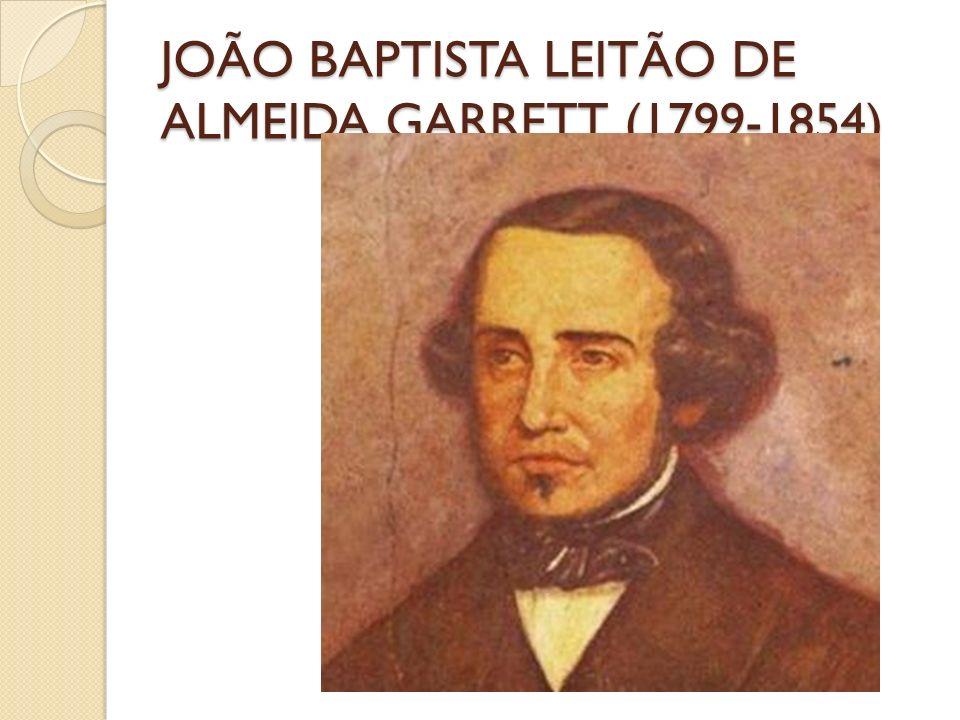 JOÃO BAPTISTA LEITÃO DE ALMEIDA GARRETT (1799-1854)