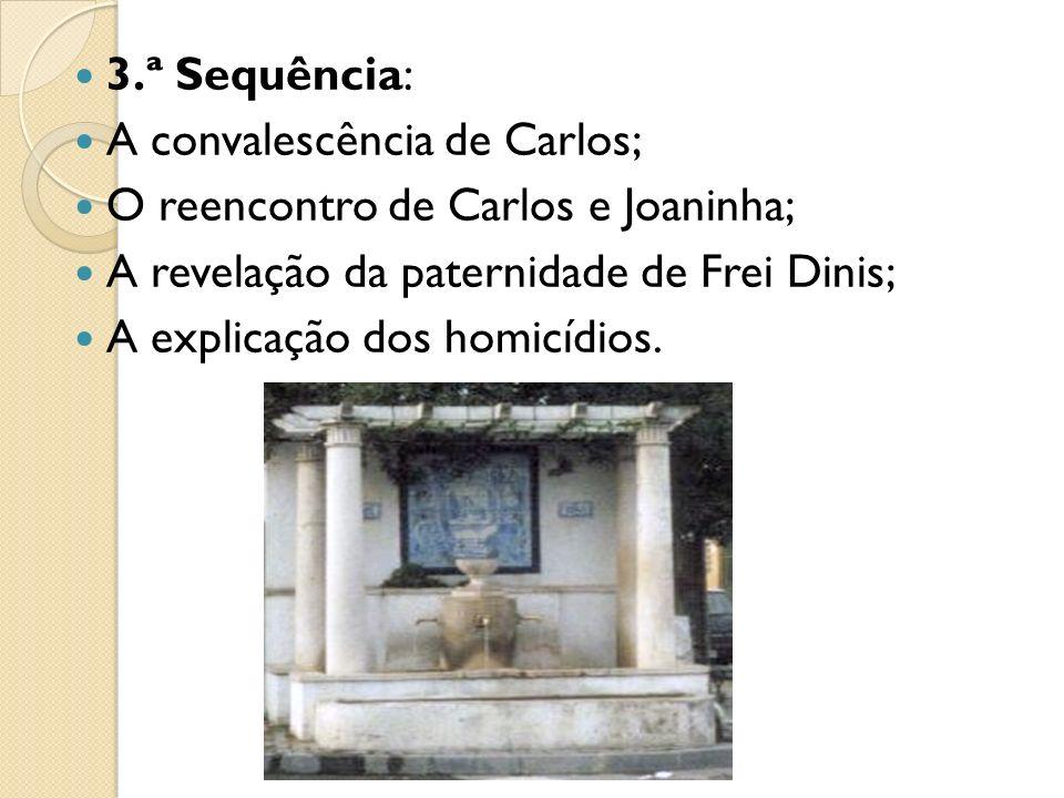 3.ª Sequência: A convalescência de Carlos; O reencontro de Carlos e Joaninha; A revelação da paternidade de Frei Dinis; A explicação dos homicídios.