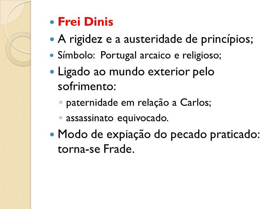 Frei Dinis A rigidez e a austeridade de princípios; Símbolo: Portugal arcaico e religioso; Ligado ao mundo exterior pelo sofrimento: paternidade em re