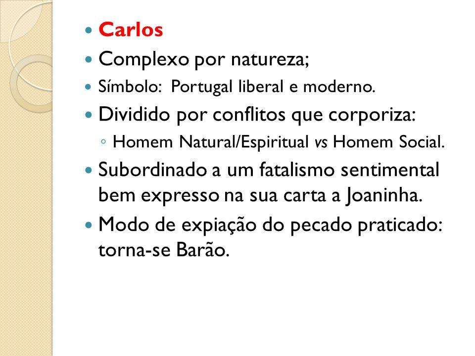 Carlos Complexo por natureza; Símbolo: Portugal liberal e moderno. Dividido por conflitos que corporiza: Homem Natural/Espiritual vs Homem Social. Sub