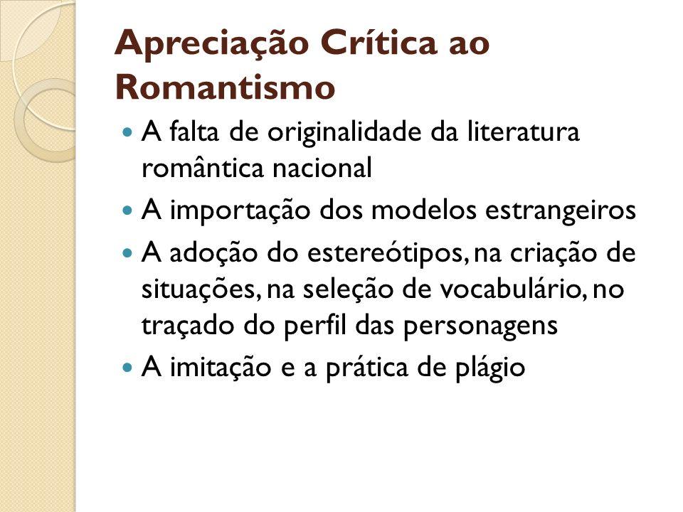 Apreciação Crítica ao Romantismo A falta de originalidade da literatura romântica nacional A importação dos modelos estrangeiros A adoção do estereóti
