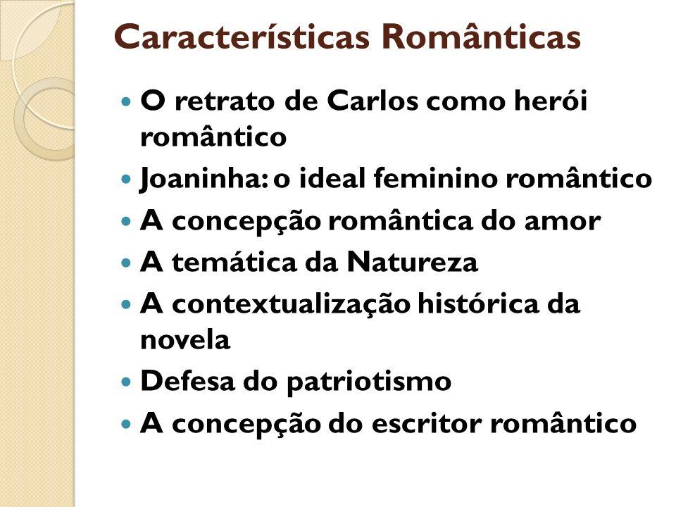 Características Românticas O retrato de Carlos como herói romântico Joaninha: o ideal feminino romântico A concepção romântica do amor A temática da N