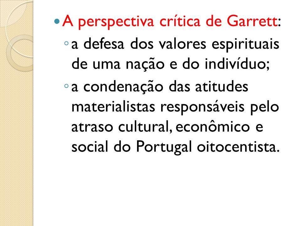 A perspectiva crítica de Garrett: a defesa dos valores espirituais de uma nação e do indivíduo; a condenação das atitudes materialistas responsáveis p