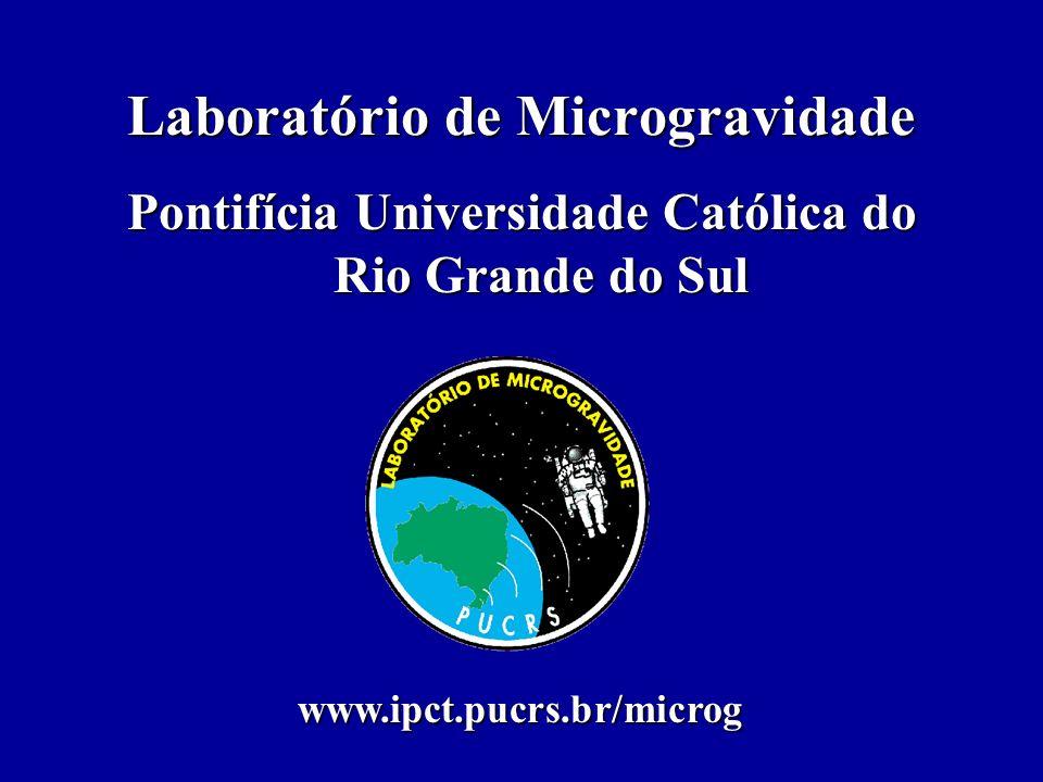 Laboratório de Microgravidade Pontifícia Universidade Católica do Rio Grande do Sul www.ipct.pucrs.br/microg