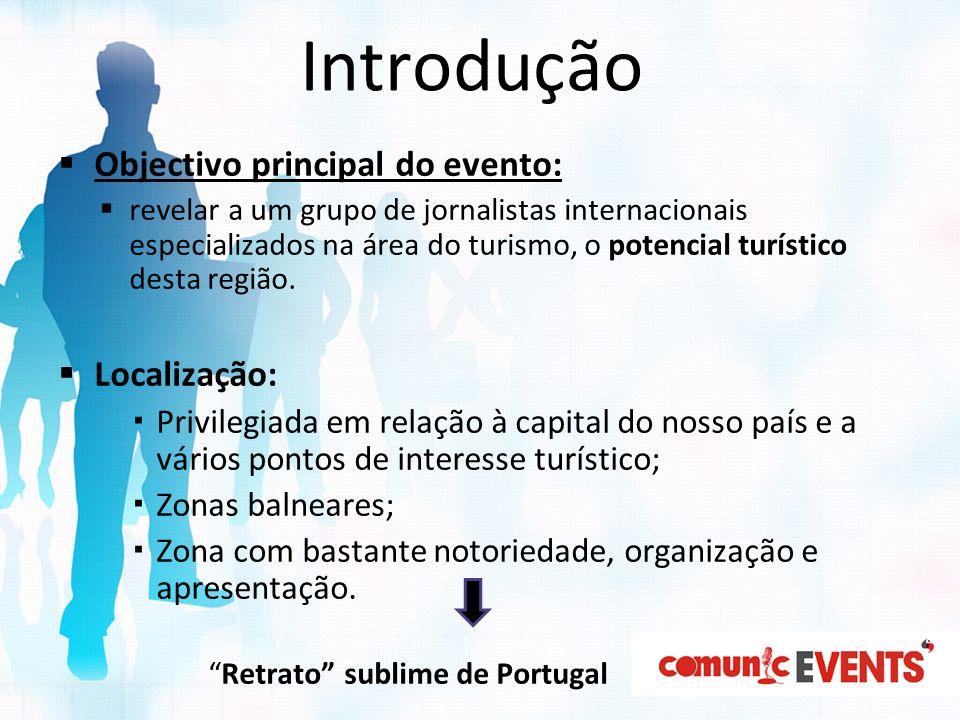 Introdução Objectivo principal do evento: revelar a um grupo de jornalistas internacionais especializados na área do turismo, o potencial turístico de