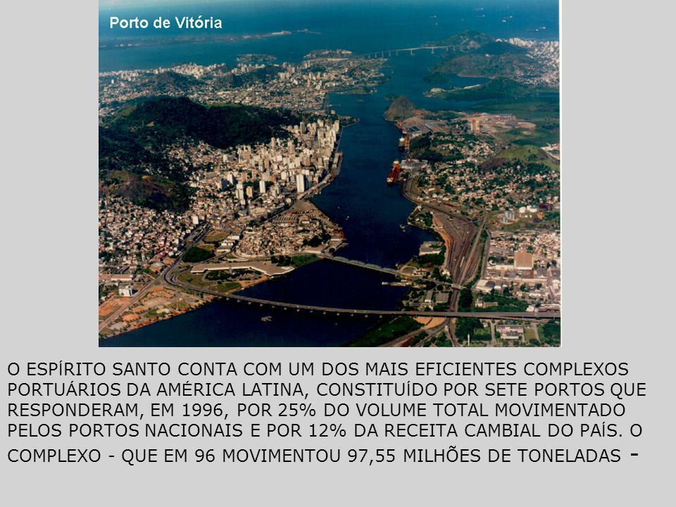 O ESP Í RITO SANTO CONTA COM UM DOS MAIS EFICIENTES COMPLEXOS PORTU Á RIOS DA AM É RICA LATINA, CONSTITU Í DO POR SETE PORTOS QUE RESPONDERAM, EM 1996
