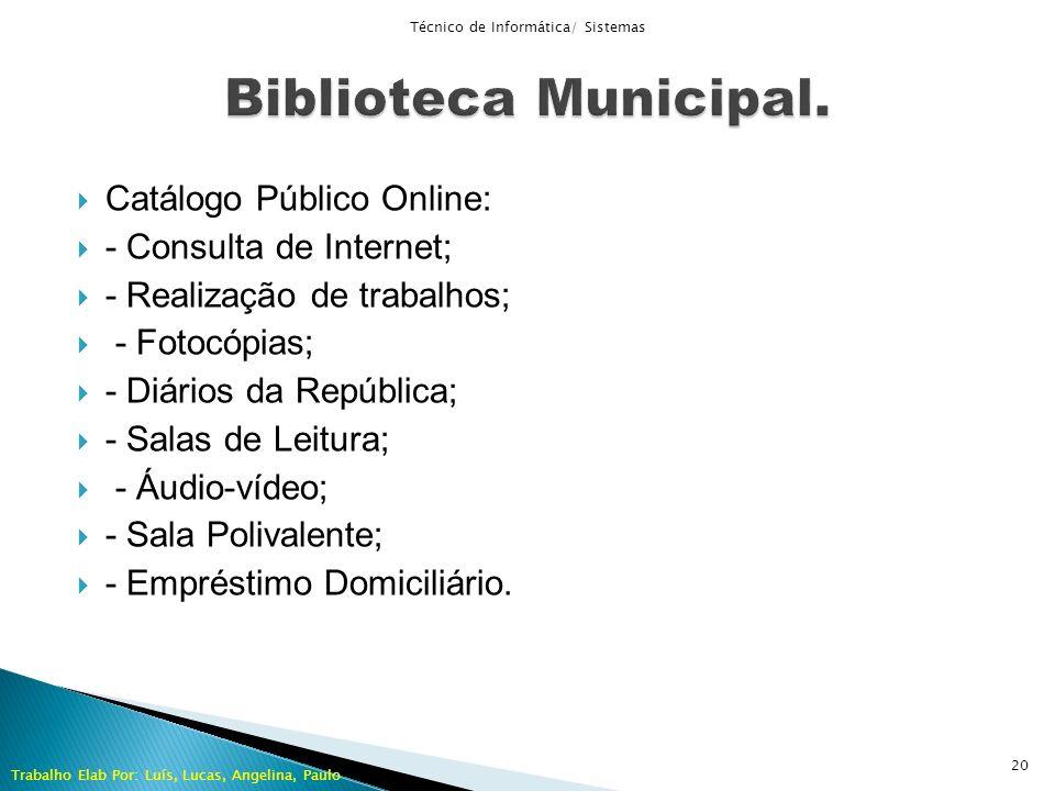 Catálogo Público Online: - Consulta de Internet; - Realização de trabalhos; - Fotocópias; - Diários da República; - Salas de Leitura; - Áudio-vídeo; -