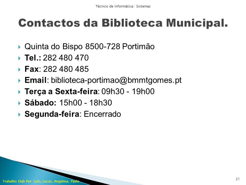 Quinta do Bispo 8500-728 Portimão Tel.: 282 480 470 Fax: 282 480 485 Email: biblioteca-portimao@bmmtgomes.pt Terça a Sexta-feira: 09h30 - 19h00 Sábado