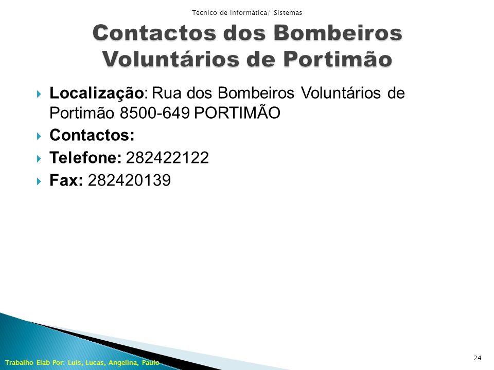 Localização: Rua dos Bombeiros Voluntários de Portimão 8500-649 PORTIMÃO Contactos: Telefone: 282422122 Fax: 282420139 Técnico de Informática/ Sistema
